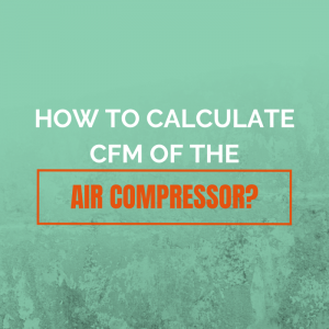 How to Calculate CFM of The Air Compressor
