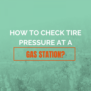 How to Check Tire Pressure at a Gas Station