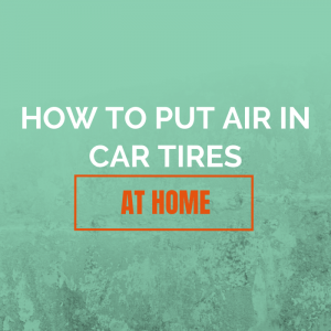 How to Put Air in Car Tires at Home_
