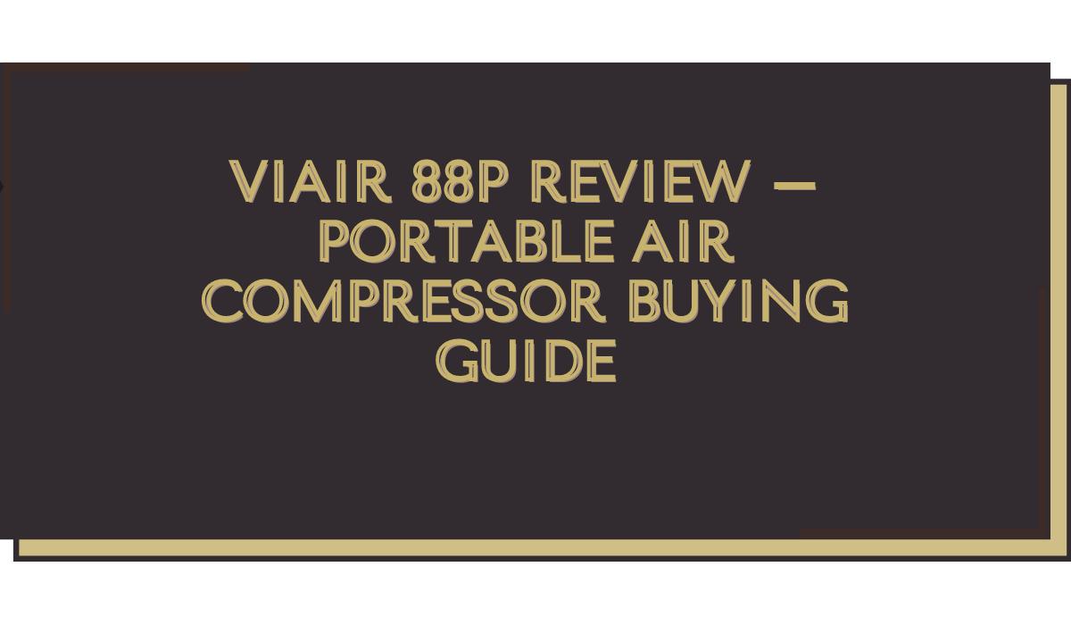 Viair 88p Review – Portable Air Compressor Buying Guide