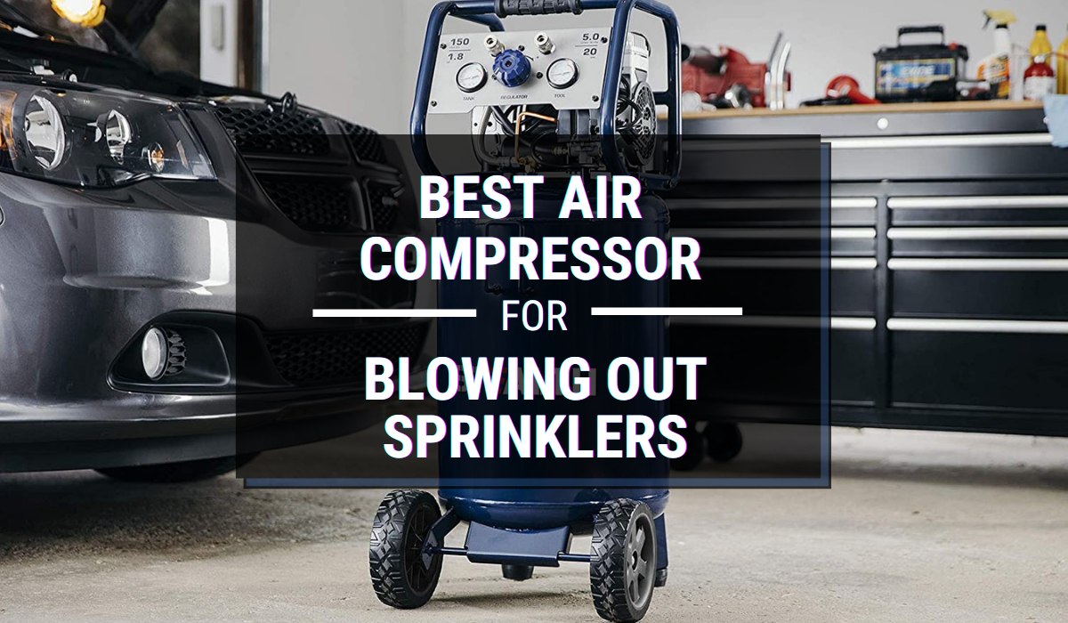 Best Air Compressor for Blowing Out Sprinklers