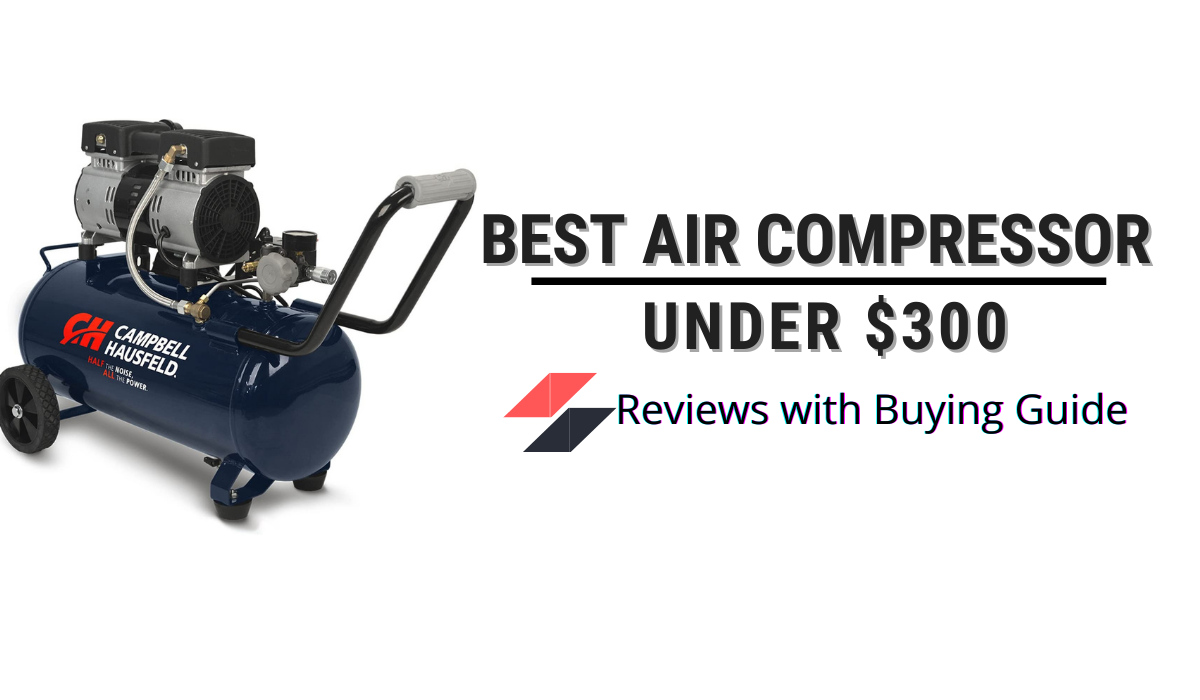 Best Air Compressor Under $300